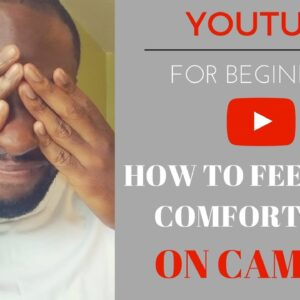 How To Feel More Comfortable On Camera
