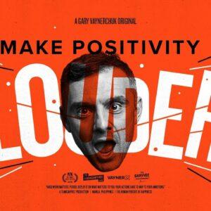 MAKE POSITIVITY LOUDER | A Gary Vaynerchuk Original