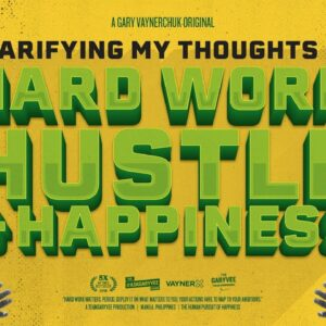 Clarifying My Thoughts on Hard Work, Hustle, and Happiness | Gary Vaynerchuk Original Film