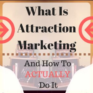 What Is Attraction Marketing Really? Attraction Marketing Tips And What NOT To  DO