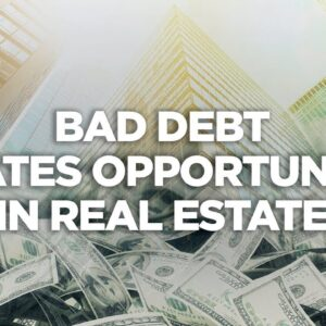 Bad Debt Creates Opportunities in Real Estate - Real Estate Investing Made Simple