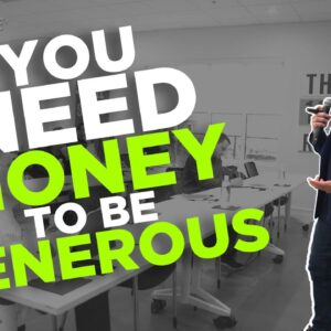 You need money to be generous - Grant Cardone