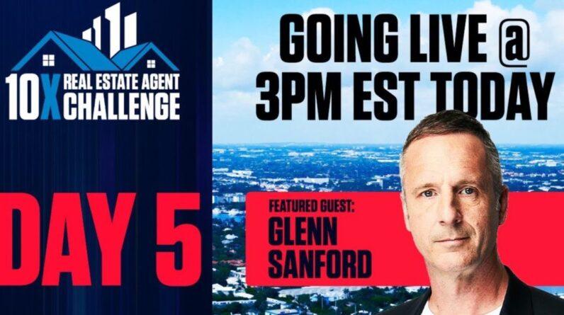 10X Real Estate Agent Challenge Day 5 - Live Session with Glenn Sanford