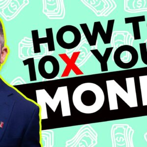 How to 10X your money instead of just adding dollars - Grant Cardone