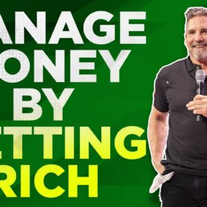 Manage money by getting rich - Grant Cardone