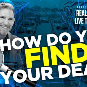 How do you find and pick your deals - Grant Cardone