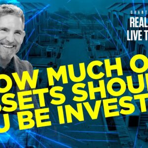 How much of assets should you be investing - Grant Cardone