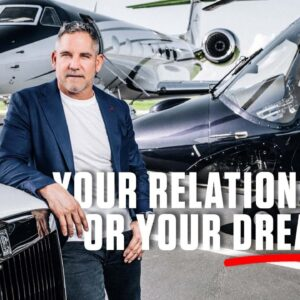 Your Relationships or your Dreams - Grant Cardone