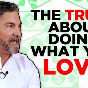 the Truth about Doing what you Love - Grant Cardone