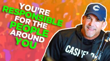 You're Responsible for the People around You - Grant Cardone