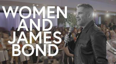 How women and James Bond changed my life - Grant Cardone